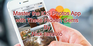 Master the iOS Photos App, article for Make Tech Easier by Nick Iandolo—thumbnail to actual document.